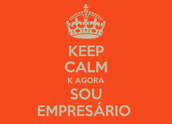 Poster: KEEP CALM K AGORA SOU EMPRESÁRIO