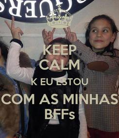 Poster: KEEP CALM K EU ESTOU COM AS MINHAS BFFs