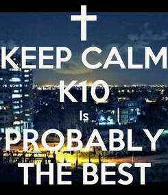 Poster: KEEP CALM K10 Is PROBABLY THE BEST