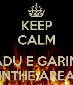 Poster: KEEP CALM  KADU E GARINO INTHE AREA