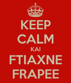 Poster: KEEP CALM KAI FTIAXNE FRAPEE