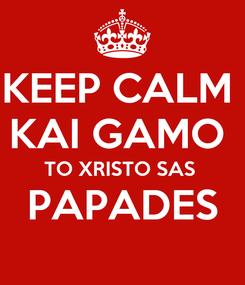 Poster: KEEP CALM  KAI GAMO  TO XRISTO SAS  PAPADES