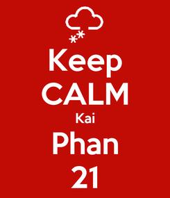 Poster: Keep CALM Kai Phan 21