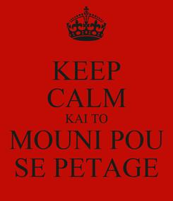 Poster: KEEP CALM KAI TO MOUNI POU SE PETAGE