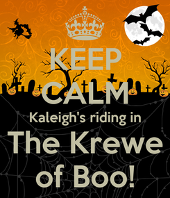 Poster: KEEP CALM Kaleigh's riding in The Krewe of Boo!