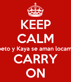 Poster: KEEP CALM Kalobeto y Kaya se aman locamente! CARRY ON