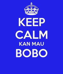 Poster: KEEP CALM KAN MAU BOBO