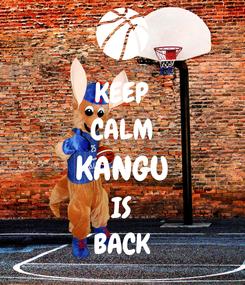 Poster: KEEP CALM KANGU IS BACK