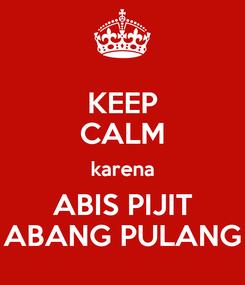 Poster: KEEP CALM karena ABIS PIJIT ABANG PULANG