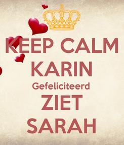 Poster: KEEP CALM KARIN Gefeliciteerd  ZIET SARAH