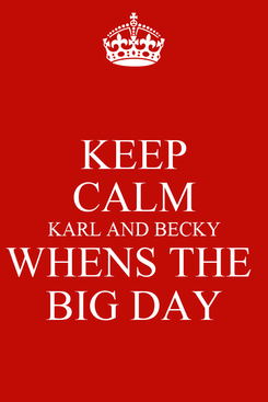Poster: KEEP CALM KARL AND BECKY WHENS THE  BIG DAY