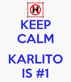 Poster: KEEP CALM  KARLITO IS #1