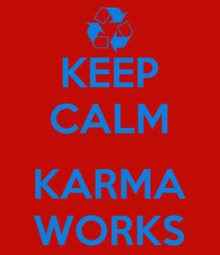 Poster: KEEP CALM  KARMA WORKS