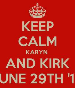 Poster: KEEP CALM KARYN  AND KIRK JUNE 29TH '13