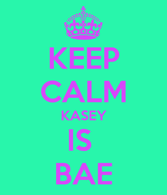 Poster: KEEP CALM KASEY IS  BAE