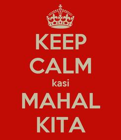 Poster: KEEP CALM kasi MAHAL KITA