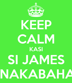 Poster: KEEP CALM KASI SI JAMES KINAKABAHAN