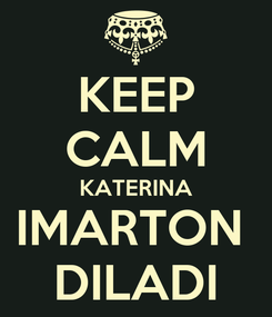 Poster: KEEP CALM KATERINA IMARTON  DILADI