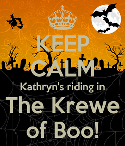Poster: KEEP CALM Kathryn's riding in The Krewe of Boo!