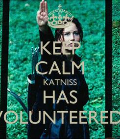 Poster: KEEP CALM KATNISS HAS VOLUNTEERED