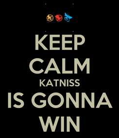 Poster: KEEP CALM KATNISS IS GONNA WIN