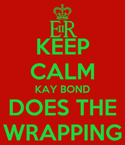 Poster: KEEP CALM KAY BOND DOES THE WRAPPING