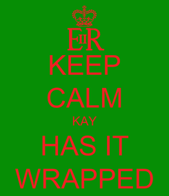 Poster: KEEP CALM KAY HAS IT WRAPPED