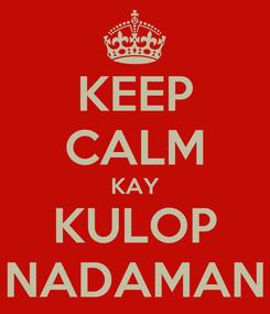 Poster: KEEP CALM KAY KULOP NADAMAN