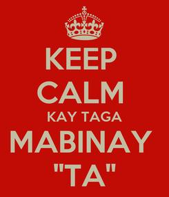 Poster: KEEP  CALM  KAY TAGA MABINAY  ''TA''