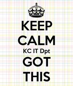 Poster: KEEP CALM KC IT Dpt GOT THIS