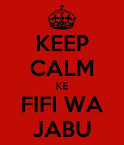 Poster: KEEP CALM KE FIFI WA JABU