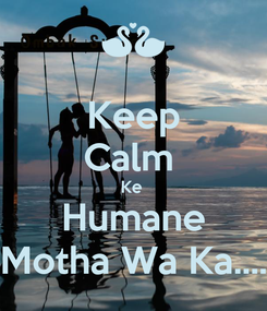 Poster: Keep Calm  Ke  Humane Motha Wa Ka....