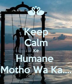 Poster: Keep Calm Ke Humane  Motho Wa Ka....