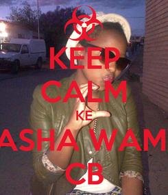 Poster: KEEP CALM KE SASHA WAMA CB