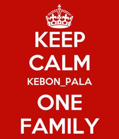 Poster: KEEP CALM KEBON_PALA ONE FAMILY