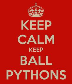 Poster: KEEP CALM KEEP BALL PYTHONS