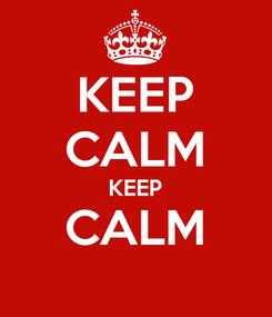 Poster: KEEP CALM KEEP CALM
