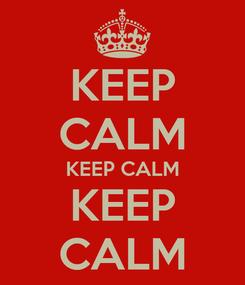 Poster: KEEP CALM KEEP CALM KEEP CALM
