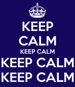 Poster: KEEP CALM KEEP CALM KEEP CALM KEEP CALM
