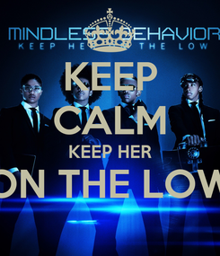 Poster: KEEP CALM KEEP HER ON THE LOW