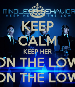 Poster: KEEP CALM KEEP HER ON THE LOW ON THE LOW