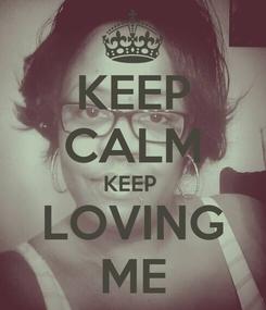 Poster: KEEP CALM KEEP  LOVING ME