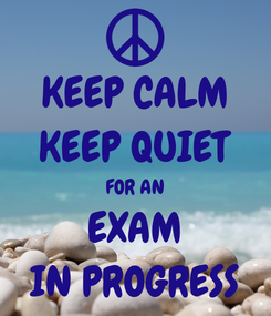 Poster: KEEP CALM KEEP QUIET FOR AN EXAM IN PROGRESS