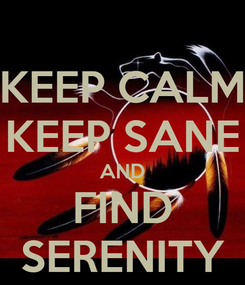 Poster: KEEP CALM KEEP SANE AND FIND SERENITY
