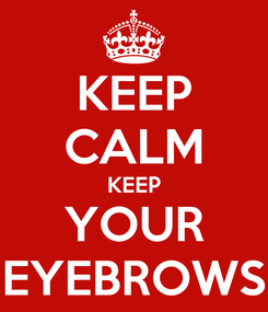 Poster: KEEP CALM KEEP YOUR EYEBROWS