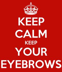 Poster: KEEP CALM KEEP YOUR EYEBROWS