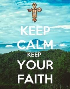 Poster: KEEP CALM KEEP  YOUR FAITH