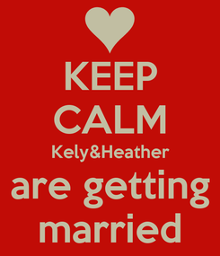 Poster: KEEP CALM Kely&Heather are getting married