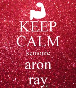 Poster: KEEP CALM kemonte aron ray