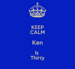 Poster: KEEP CALM Ken Is  Thirty